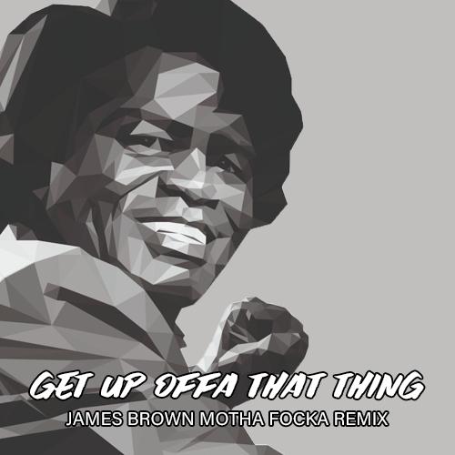 Get Up Offa That Thing (James Brown Motha Focka Remix) [BONUS TRACK]